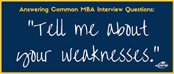 what is your weakness interview question how to prepare to discuss your weaknesses at your mba interviews