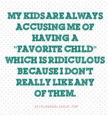 Funny Favorite Child Quotes