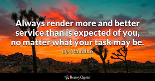 Always Render More And Better Service Than Is Expected Of You No Amazing Og Mandino Quotes