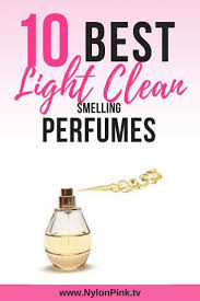 Light Clean Perfume Scents The Top 10 Best Light Clean Smelling Perfumes Nylon Pink