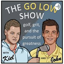 The Go Low Show - Golf, Grit and Your Pursuit of Greatness