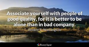 Booker T Washington Quotes Stunning Associate Yourself With People Of Good Quality For It Is Better To