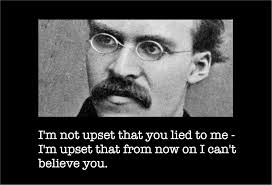 Im Not Upset That You Lied To Me Friedrich Nietzsche