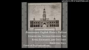 renaissance english history podcast episode thomas gresham  renaissance english history podcast episode 094 thomas gresham and the royal exchange england s f
