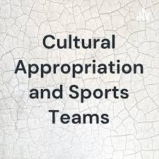 Cultural Appropriation and Sports Teams