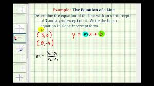 ex find the equation of a line in slope intercept form given the x and y intercepts
