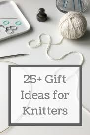25 thoughtful gift ideas for knitters