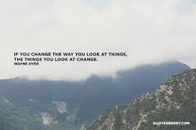 If You Change The Way You Look At Things The Quotesberry