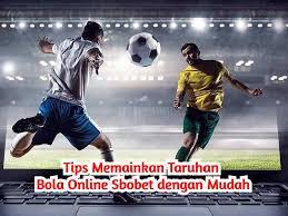 Tips Memainkan Taruhan Bola Online Sbobet dengan Mudah - Daftar Agen Judi  Bola Online Resmi Terpercaya