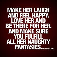 Make Her Laugh And Feel Happy Love Her And Be There For Her And