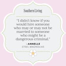 Bring your car to burdi to get your mercedes diagnosed, today. 25 Colorful Quotes From Steel Magnolias Southern Living
