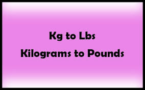 Weight Conversion Kg To Lbs Chart Kg To Lbs Calculator Convert Kilograms To Pounds