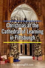 Christmas Lights Around Pittsburgh Celebrating Christmas At The Cathedral Of Learning In