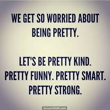 Being Beautiful Quotes Tumblr Best Of We Get So Worried About Being Pretty Pictures Photos And Images