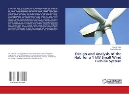 Wind Turbine System Design Design And Analysis Of The Hub For A 1 Kw Small Wind Turbine