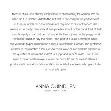 best anna quindlen ideas reading in bed quotes  anna quindlen there is still a kind of unique loneliness to child rearing for