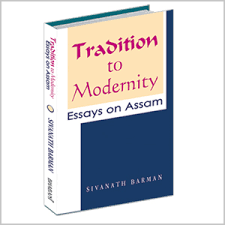 tradition to modernity essays on assam bhabani books tradition to modernity essays on assam