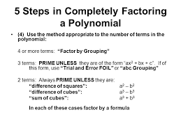 5 steps in completely factoring a polynomial 4 use the method appropriate to the