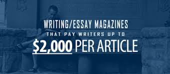 pay essay essayest olsen ethics counseling research papers grid  earn up to per article writing essay magazines that pay writing essay magazines that pay writers
