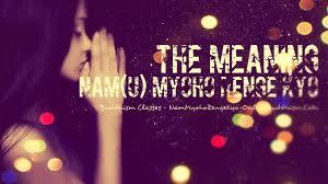 chanting nam myoho renge kyo why it works nam myoho renge kyo meaning what does nam myoho renge kyo chanting