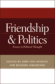 friendship and politics books university of notre dame press edited by john von heyking and richard avramenko friendship and politics essays