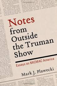 notes from outside the truman show essays on micmac america mark  notes from outside the truman show essays on micmac america mark j plawecki 9781595719768 amazon com books