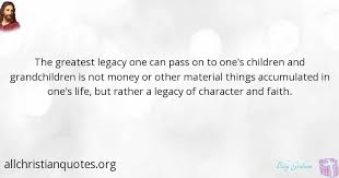 Christian Quotes About Grandchildren Best of Billy Graham Quote About Character Faith Life Legacy All