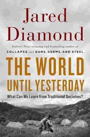 book review the world until yesterday what can we learn from book review the world until yesterday what can we learn from traditional societies by jared diamond lse review of books