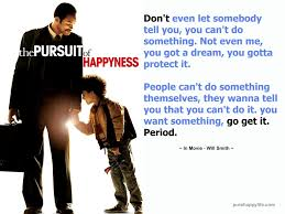 The Pursuit Of Happiness Quote Will Smith Pursuit Of Happiness Quote Daily Quotes Of the Life 1