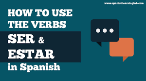 How To Conjugate And Use The Verbs Ser And Estar In Spanish