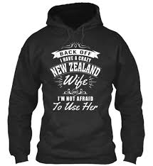 back off i have a crazy new zealand wife i m not afraid to use