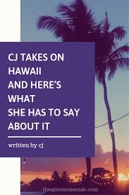 CJ Takes on Hawaii: 3 Places You Absolutely Cannot Miss — THE QUIET NONSENSE