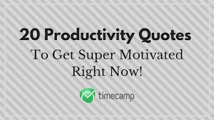 Productivity Quotes Cool 48 Productivity Quotes To Get Super Motivated Right Now TimeCamp