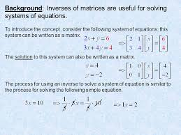 background inverses of matrices are useful for solving systems of equations
