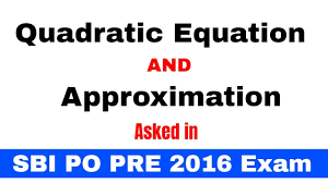 quadratic equations and approximations questions of sbi po pre 2016 exam for sbi po clerk ibps s
