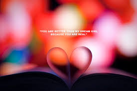 My Dream Is You Quotes Best of You Are Better Than My Dream Girl Because You Are Real Unknown