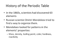 The Periodic Table. History of the Periodic Table In the 1860s ...