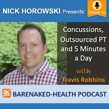 Concussions, Outsourced PT and 5 Minutes a Day with Travis Robbins • Bare  Naked Health Podcast