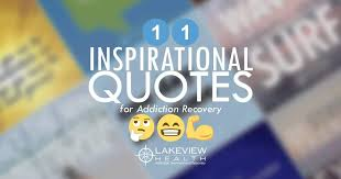 11 Inspirational Quotes for Addiction Recovery | Lakeview Health