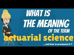 What Is Actuarial Science What Does Actuarial Science Mean