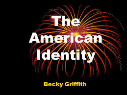 "The American Identity Becky Griffith. To ponder… ""What then is the  American, this new man?"" J. Hector St. John de Crevecoeur, ppt download"