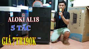 Loa kéo ALOKIO AL18 5TẤC GIÁ 7TR190K mới về đánh RUNG NHÀ lh/zalo  0965.885.716 - YouTube