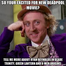 SO your excited for new deadpool movie? tell me more about ryan ... via Relatably.com