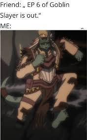 Em um mundo de fantasia. The Moment A New Goblin Slayer Ep Drops Goblinslayer