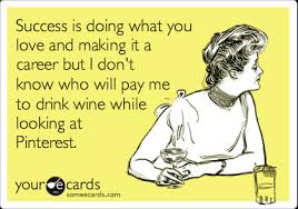 And To Drink I Confession Success Me Know Don't But Who A Ecard What Making Is Pinterest Wine Will Career Pay Looking Love Doing You At While It