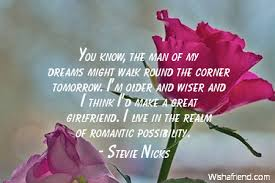 You Are The Man Of My Dreams Quotes Best of Stevie Nicks Quote You Know The Man Of My Dreams Might Walk Round