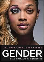 Gender: Ideas, Interactions, Institutions: Ferree, Myra, Wade, Lisa:  9780393931075: Sociology: Amazon Canada