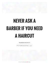 Barber Quotes Extraordinary Never Ask A Barber If You Need A Haircut Picture Quotes