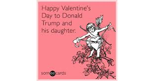 happy valentine s day daughter.  Day Happy Valentineu0027s Day To Donald Trump And His Daughter   Ecard Inside Valentine S Daughter B