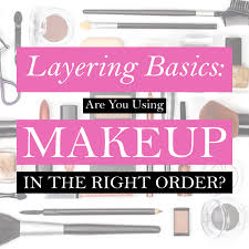 layering basics are you using makeup in the right order